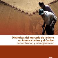 Dinámica del Mercado de Tierras en América Latina y el Caribe- concentración y extranjerización