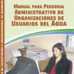 Manual para Personal Administrativo de Organizaciones de Usuarios del Agua