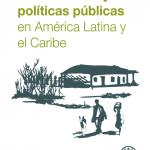 Pobreza rural y políticas públicas en América Latina y el Caribe Tomo II